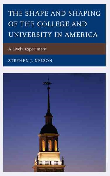 Shape and Shaping of the College and University in America