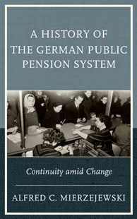 History of the German Public Pension System by Alfred C. Mierzejewski (9781498521161) - HardCover - Business & Finance Ecommerce