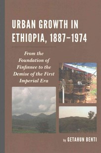Urban Growth in Ethiopia, 1887-1974 by Getahun Benti (9781498521932) - HardCover - History African