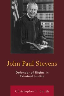 John Paul Stevens by Christopher E. Smith (9781498523738) - HardCover - Biographies General Biographies