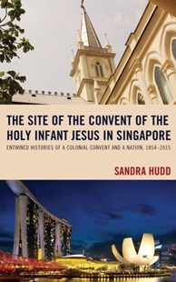 (ebook) Site of the Convent of the Holy Infant Jesus in Singapore - History Asia