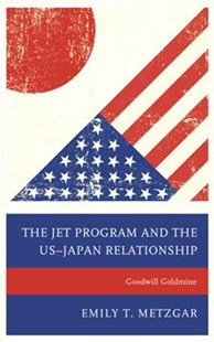 Jet Program and the US-Japan Relationship by Emily T Metzgar (9781498526036) - HardCover - History Asia