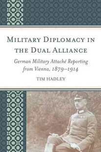 Military Diplomacy in the Dual Alliance by Tim Hadley (9781498528979) - HardCover - History European