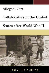 Alleged Nazi Collaborators in the United States After World War II by Christoph Schiessl (9781498529402) - HardCover - History Latin America