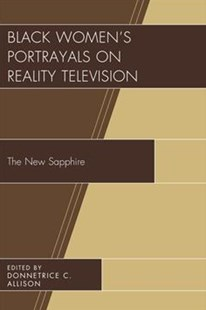 Black Women's Portrayals on Reality Television by Donnetrice C. Allison (9781498531719) - PaperBack - Reference