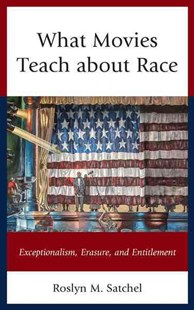 What Movies Teach About Race by Roslyn M. Satchel (9781498531818) - HardCover - Entertainment Film Writing