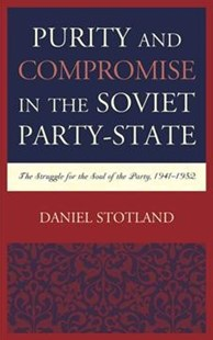 Purity and Compromise in the Soviet Party-State by Daniel Stotland (9781498540629) - HardCover - History European
