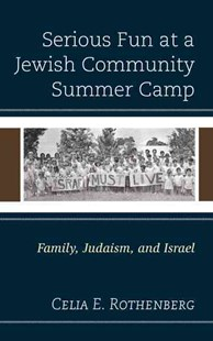 Serious Fun at a Jewish Community Summer Camp by Celia E. Rothenberg (9781498540773) - HardCover - Religion & Spirituality Judaism