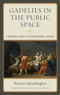 Gadflies in the Public Space by Ramin Jahanbegloo, Fred R. Dallmayr, Ramin Jahanbegloo (9781498541459) - HardCover - Philosophy Modern