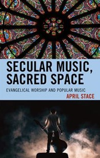 Secular Music, Sacred Space by April Stace (9781498542173) - HardCover - Entertainment Music General