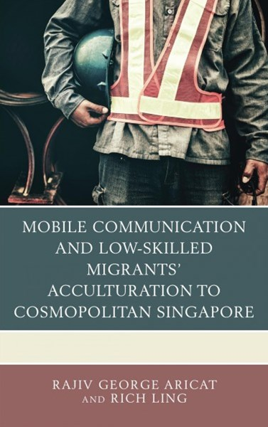 Mobile Communication and Low-skilled Migrants' Acculturation to Cosmopolitan Singapore