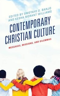 Contemporary Christian Culture by Omotayo O. Banjo, Kesha Morant Williams, Andrew-john Bethke (9781498553896) - HardCover - Religion & Spirituality Christianity