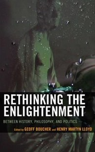 Rethinking the Enlightenment by Geoff Boucher, Henry Martyn Lloyd, Henry Martyn Lloyd (9781498558129) - HardCover - Philosophy Modern
