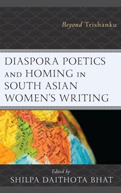Diaspora Poetics and Homing in South Asian Women