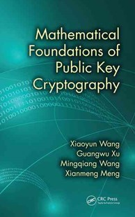 Mathematical Foundations of Public Key Cryptography by Xiaoyun Wang, Guangwu Xu, Mingqiang Wang, Xianmeng Meng (9781498702232) - HardCover - Computing Networking