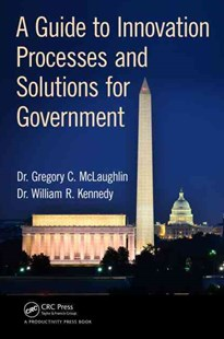 Guide to Innovation Processes and Solutions for Government by Gregory C. McLaughlin, William R. Kennedy (9781498721578) - HardCover - Business & Finance Human Resource