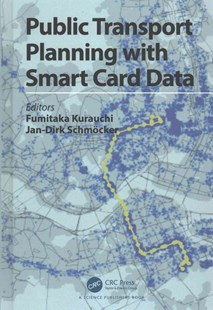 Public Transport Planning with Smart Card Data by Fumitaka Kurauchi, Jan-Dirk Schmocker (9781498726580) - HardCover - Politics Political Issues