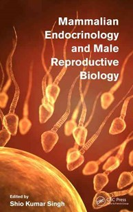 Mammalian Endocrinology and Male Reproductive Biology by Shio Kumar Singh (9781498727358) - HardCover - Pets & Nature