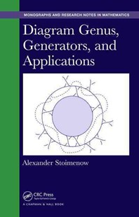 Diagram Genus, Generators and Applications by Alexander Stoimenow (9781498733809) - HardCover - Science & Technology Mathematics