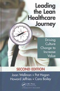 Leading the Lean Healthcare Journey by Joan Wellman, Pat Hagan, Howard Jeffries, Cara Bailey (9781498739566) - HardCover - Business & Finance Careers