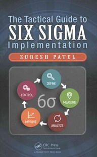 Tactical Guide to Six Sigma Implementation by Suresh Patel (9781498745383) - HardCover - Business & Finance Management & Leadership
