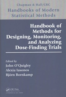 Handbook of Methods for Designing, Monitoring, and Analyzing Dose-Finding Trials by O'quigley, John (EDT)/ Iasonos, Alexia (EDT)/ Bornkamp, Björn (EDT), Alexia Iasonos, Björn Bornkamp (9781498746106) - HardCover - Reference Medicine