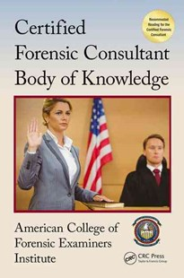 Certified Forensic Consultant Body of Knowledge by American College of Forensic Examiners Institute, Center for National Threat Assessment Inc. (9781498752077) - PaperBack - Reference Law