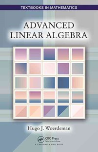Advanced Linear Algebra by Hugo J. Woerdeman (9781498754033) - HardCover - Science & Technology Mathematics