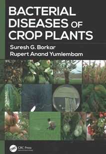 Bacterial Diseases of Crop Plants by Suresh G. Borkar, Rupert Anand Yumlembam (9781498755986) - HardCover - Home & Garden Agriculture