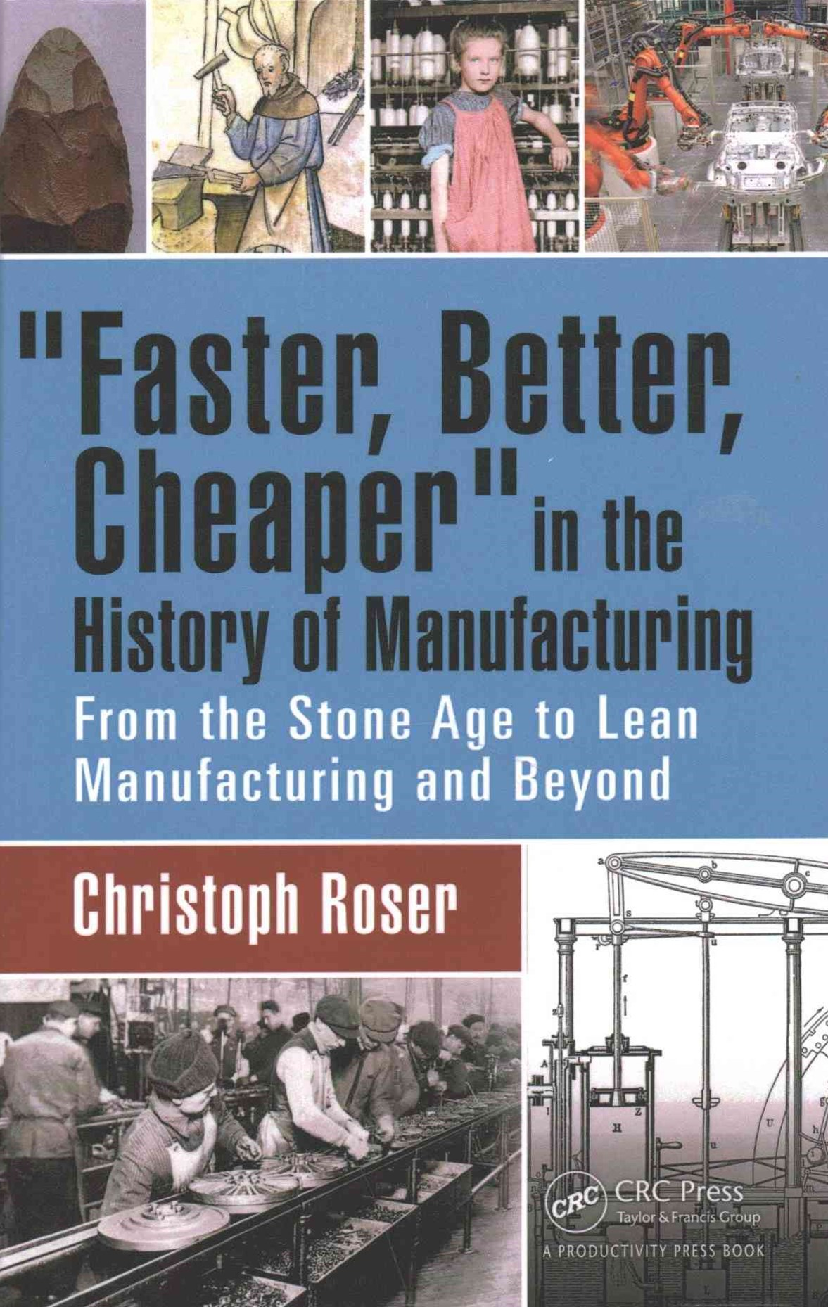 &quote;Faster, Better, Cheaper&quote; in the History of Manufacturing