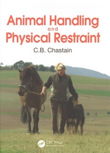 Animal Handling and Physical Restraint by C.B. Chastain, Lynn Vellios (9781498761932) - HardCover - Reference Medicine
