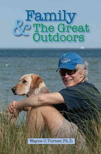 Family and the Great Outdoors by Wayne C. TurnerPh.D. PE CEM (9781498763042) - HardCover - Family & Relationships Parenting