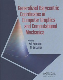 Generalized Barycentric Coordinates in Computer Graphics and Computational Mechanics by Hormann, Kai (EDT)/ Sukumar, N. (EDT), N. Sukumar (9781498763592) - HardCover - Computing Program Guides