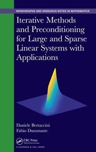 Iterative Methods and Preconditioning for Large and Sparse Linear Systems with Applications by Daniele Bertaccini, Fabio Durastante (9781498764162) - HardCover - Computing