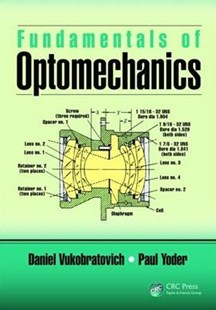 Fundamentals of Optomechanics by Daniel Vukobratovich, Paul Yoder (9781498770743) - HardCover - Science & Technology Engineering