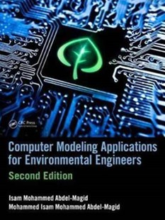 Computer Modeling Applications for Environmental Engineers by Isam Mohammed Abdel-Magid Ahmed, Mohammed Isam Mohammed Abdel-Magid (9781498776547) - HardCover - Computing Program Guides