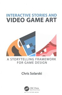 Interactive Stories and Video Game Art by Chris Solarski (9781498781503) - PaperBack - Computing Game Design