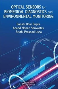 Optical Sensors for Biomedical Diagnostics and Environmental Monitoring by Banshi Dhar Gupta, Anand Mohan (Indian Institute of Technology Delhi ShrivastavNew Delhi India), Sruthi Prasood (Indian Institute of Technology Delhi UshaNew Delhi India) (9781498789066) - HardCover - Reference Medicine