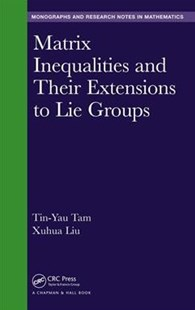 Matrix Inequalities and Their Extensions in Lie Groups by Tam, Tin-yau/ Liu, Xuhua, Xuhua Liu (9781498796163) - HardCover - Science & Technology Mathematics