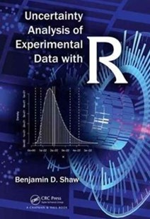 Uncertainty Analysis of Experimental Data with R by Benjamin David Shaw (9781498797320) - HardCover - Computing Program Guides