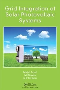 Grid Integration of Solar Photovoltaic Systems by Majid Jamil, M. Rizwan, D. P. Kothari (9781498798327) - HardCover - Science & Technology Engineering