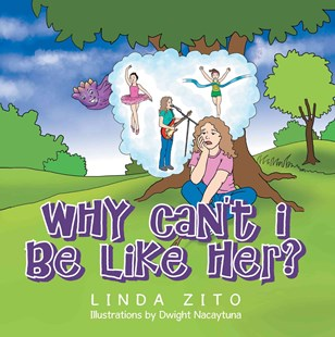 Why Can't I Be Like Her by Linda Zito, Dwight Nacaytuna (9781499001587) - PaperBack - Children's Fiction Intermediate (5-7)