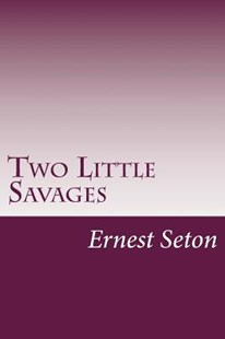 Two Little Savages by Ernest Thompson Seton (9781499276688) - PaperBack - Craft & Hobbies