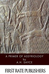 A Primer of Assyriology by A H Sayce (9781499381085) - PaperBack - History Ancient & Medieval History