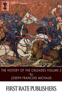 The History of the Crusades Volume 3 by Joseph Francois Michaud (9781499395068) - PaperBack - History Ancient & Medieval History