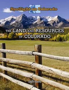 The Land and Resources of Colorado - Non-Fiction History