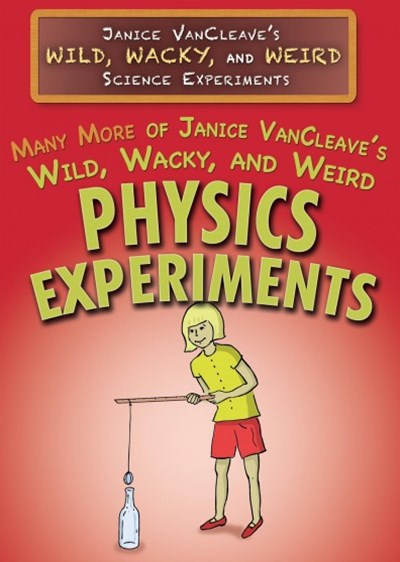 Many More of Janice Vancleave's Wild, Wacky, and Weird Physics Experiments