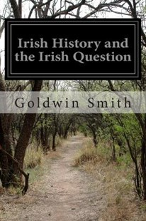Irish History and the Irish Question by Goldwin Smith (9781499718737) - PaperBack - Classic Fiction