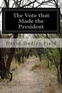The Vote That Made the President by David Dudley Field (9781500132897) - PaperBack - Classic Fiction