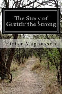 The Story of Grettir the Strong by Eirikr Magnusson, William Morris MD (9781500232863) - PaperBack - Fantasy